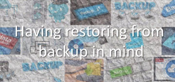 Having restoring from backup in mind